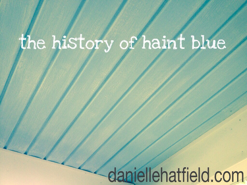 The History Of Haint Blue Danielle Hatfield
